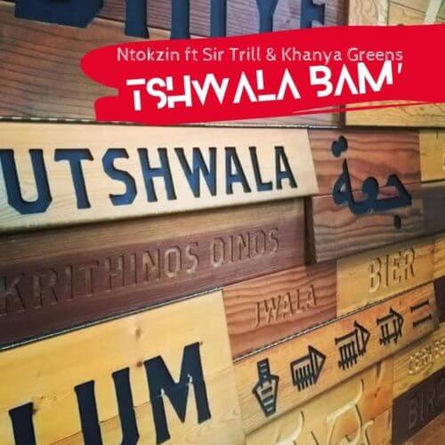 AUDIO: Ntokzin Tshwala Bam ft. Khanya Greens & Sir Trill mp3 Download